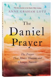 The Daniel Prayer: The Prayer That Moves Heaven and Changes Nations