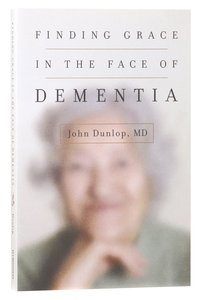 "Finding Grace in the Face of Dementia: ""Experiencing Dementia - Honoring God"""