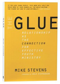 The Glue: Relationship as the Connection For Effective Youth Ministry