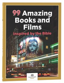 99 Amazing Books and Films Inspired By the Bible (99 Series, Museum Of The Bible)
