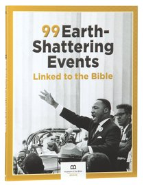 99 Earth-Shattering Events Linked to the Bible (99 Series, Museum Of The Bible)