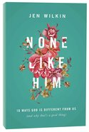 None Like Him:10 Ways God Is Different From Us (And Why Thats A Good Thing)