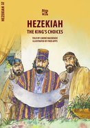 Hezekiah - the Kings Choices (Bible Wise Series)