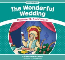 Wonderful Wedding, The: Matthew 22: God Chooses (Stories From Jesus Series)