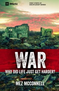 War - Why Did Life Just Get Harder? (9marks Series)