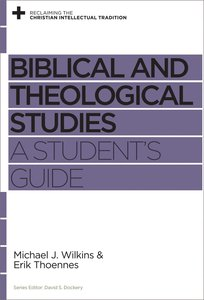 Biblical and Theological Studies: A Students Guide (Reclaiming The Christian Intellectual Tradition Series)