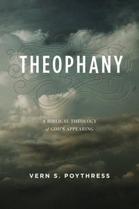 Theophany: A Biblical Theology of Gods Appearing