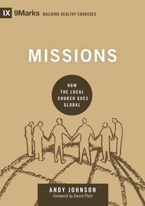 Missions - How the Local Church Goes Global (9marks Series)