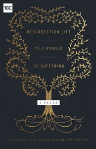 Resurrection Life in a World of Suffering:1 Peter