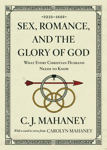 Sex, Romance, and the Glory of God: What Every Christian Husband Needs to Know