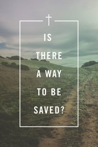 Is There a Way to Be Saved? ESV (Pack Of 25)