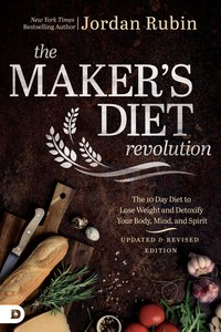 The Makers Diet Revolution: The 10 Day Diet to Lose Weight and Detoxify Your Body, Mind and Spirit