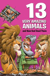 13 Very Amazing Animals and How God Used Them (Small Group Solutions For Kids Series)