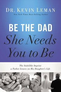 Be the Dad She Needs You to Be (Unabridged, 8 Cds)