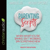 Parenting Scripts: When What Youre Saving Isnt Working, Say Something New (Unabridged, 5 Cds)