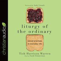 Liturgy of the Ordinary: Sacred Practices in Everyday Life (Unabridged, 4 Cds)
