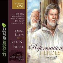 Reformation Heroes:1140 - 1572 Martin Luther, William Tyndale, John Knox and Many More (Unabridged, 4 Cds) (Vol 1)