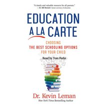 Education a La Carte: Choosing the Best Schooling Options For Your Child (Unabridged, 6 Cds)