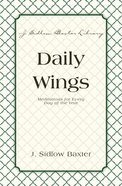 Daily Wings - Meditations For Every Day of the Year (J Sidlow Baxter Series)