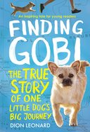 Finding Gobi - the True Story of One Little Dogs Big Journey (Young Readers Edition Series)