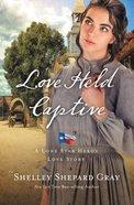 Love Held Captive (#03 in A Lone Star Heros Love Series)