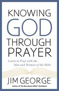 Knowing God Through Prayer