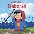 Deborah (Little Bible Heroes Series)