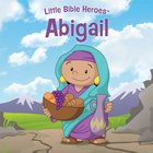 Abigail (Little Bible Heroes Series)