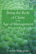 Being the Body of Christ in the Age of Management (Veritas Series)