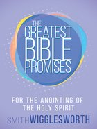 The Greatest Bible Promises For the Anointing of the Holy Spirit (The Greatest Bible Promises Series)