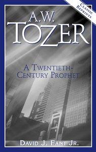 A.W Tozer: A Twentieth Century Prophet