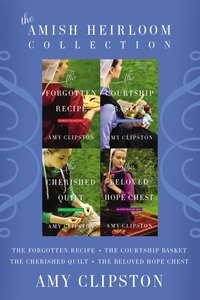The Forgotten Recipe; the Courtship Basket; the Cherished Quilt; the Beloved Hope Chest (Amish Heirloom Novel Series)