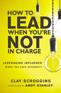 How to Lead When Youre Not in Charge