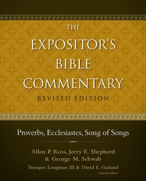 Proverbs, Ecclesiastes, Song of Songs (#06 in Expositors Bible Commentary Revised Series)