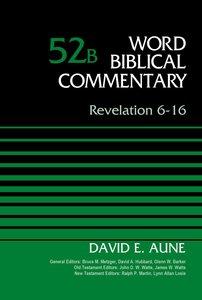 Revelation 6-16, Volume 52B (Word Biblical Commentary Series)