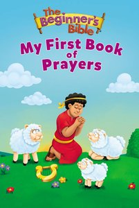 The Beginners Bible My First Book of Prayers (Beginners Bible Series)