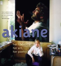 Akiane: Her Life, Her Art, Her Poetry: Binary Child Prodigy Gifted in Painting and Poetry
