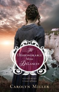 The Dishonorable Miss Delancey (#03 in Regency Brides: A Legacy Of Grace Series)