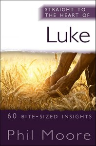 Luke - 60 Bite-Sized Insights (Straight To The Heart Of Series)