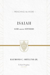 Isaiah - God Saves Sinners (Preaching The Word Series)