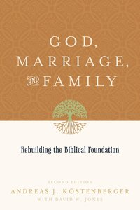 God, Marriage and Family (2nd Edition)