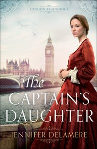 The Captains Daughter (#01 in London Beginnings Series)