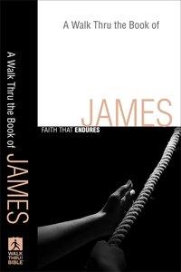 A Walk Thru the Book of James (Walk Thru The Bible Series)
