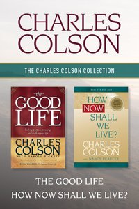 Charles Colson Collection: The the Good Life / How Now Shall We Live?