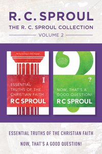 R.C. Sproul Collection Volume 2: The Essential Truths of the Christian Faith / Now, Thats a Good Question!