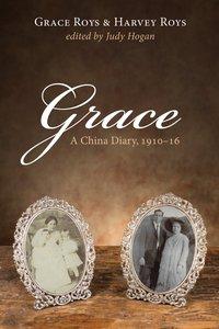 Grace: A China Diary, 1910-16