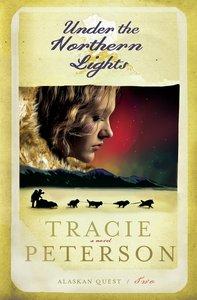 Under the Northern Lights (#02 in Alaskan Quest Series)