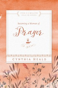 Becoming a Woman of Prayer (Becoming A Woman Bible Studies Series)