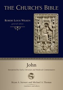 John: Interpreted By Early Christian and Medieval Commentators (Churchs Bible, The Series)