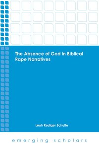 The Absence of God in Biblical Rape Narratives (Emerging Scholars Series)